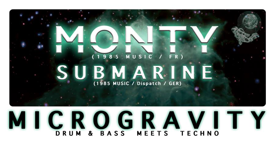 Microgravity w/ Monty & SubMarine + Technofloor w/ The Bergenz
