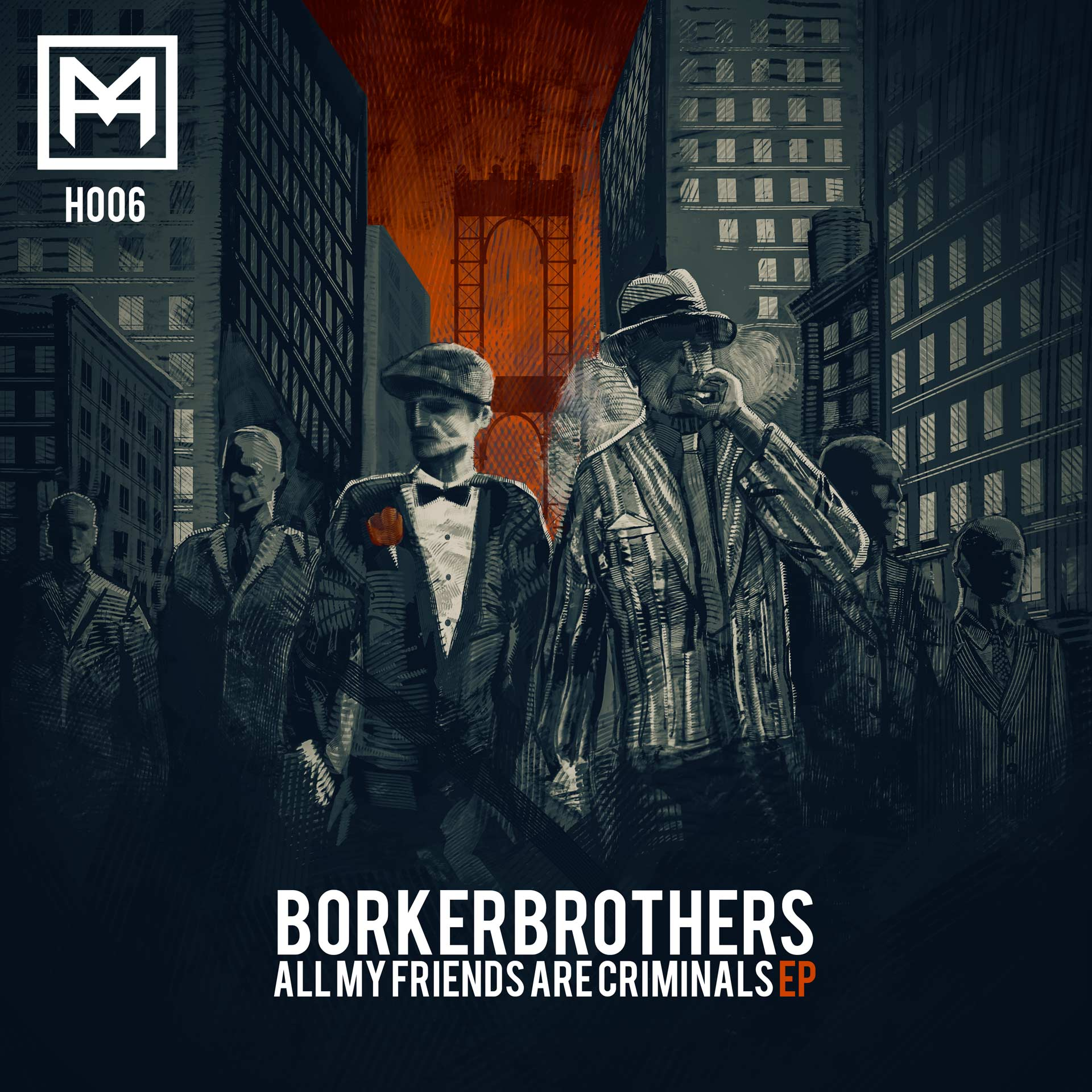 Umut präsentiert: BorkerBrothers – All My Friends Are Criminals EP [H006]