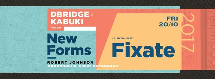 DBridge & Kabuki present New Forms w/ Fixate