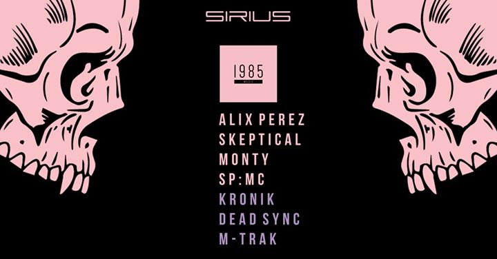 ! HEUTE ! Sirius w/ 1985 Music Night (Alix Perez, Skeptical, Monty, SP:MC)